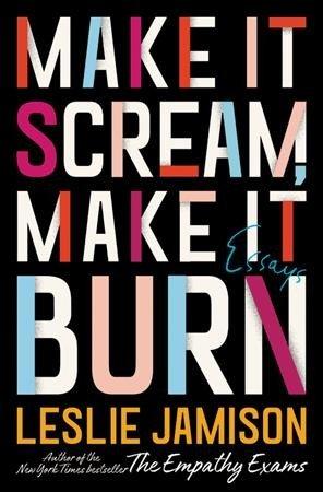 in-make-it-scream-make-it-burn-leslie-jamison-turns-the-pen-on-herself